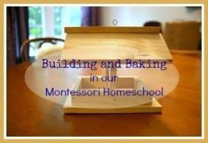 Building and Baking in our Montessori preschool homeschool