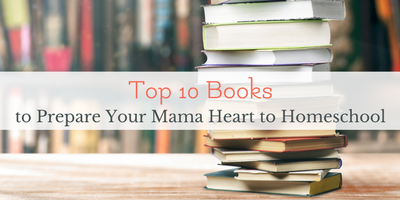top 10 books to prepare your heart to homeschool