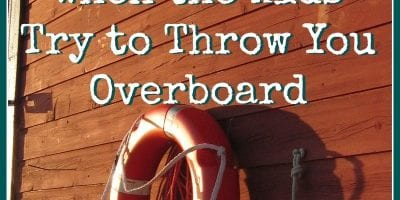 Homeschool: When the Kids Try to Throw You Overboard