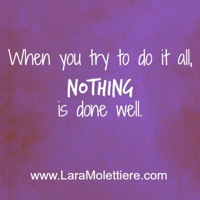 when you do it all nothing is done well