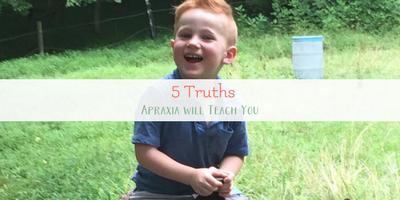 5 Truths Childhood Apraxia of Speech Will Teach You