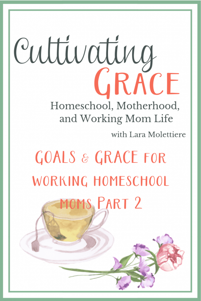 GOALS and GRACE for working homeschool moms