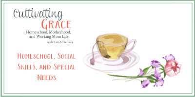 Cultivating Grace: Homeschool, Social Skills, and Special Needs