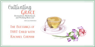Cultivating Grace: Mothering a THAT Child with Rachael Carman