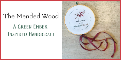 The Mended Wood – A Green Ember Inspired Handicraft