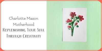 Charlotte Mason Motherhood: Replenishing Your Soul through Creativity