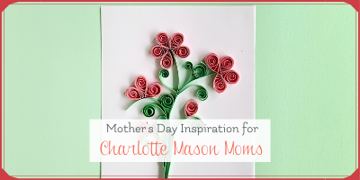 Mother's Day Inspiration for Charlotte Mason Moms
