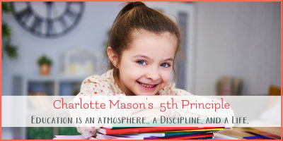 Charlotte Mason Principle 5 : Three Key Educational Ideas