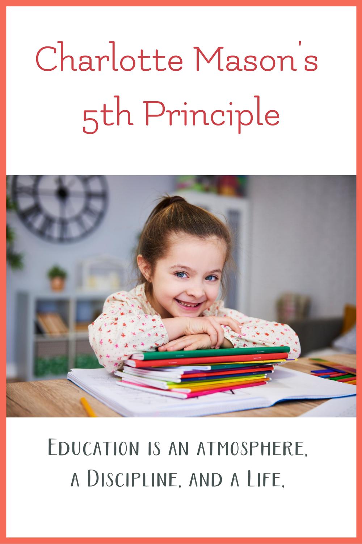Charlotte Mason Principle 5 education is atmosphere, discipline, life